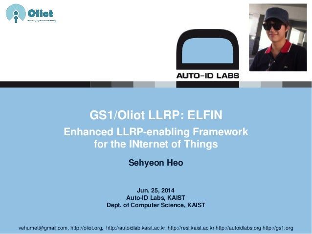 Jun. 25, 2014 Auto-ID Labs, KAIST Dept. of Computer Science, KAIST GS1/Oliot LLRP: ELFIN Enhanced LLRP-enabling Framework ...