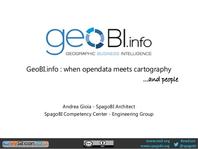 GeoBI.info : when opendata meets cartography ...and people  Andrea Gioia - SpagoBI Architect SpagoBI Competency Center - E...