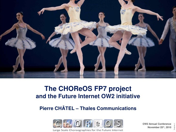 The CHOReOS FP7 projectand the Future Internet OW2 initiative Pierre CHÂTEL – Thales Communications                       ...