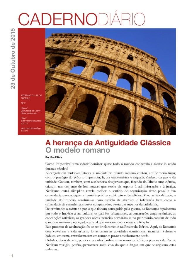 1 A herança da Antiguidade Clássica O modelo romano Por Raul Silva Como foi possível uma cidade dominar quase todo o mundo...