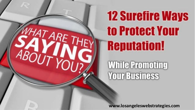 12 Surefire Ways to Protect Your Reputation