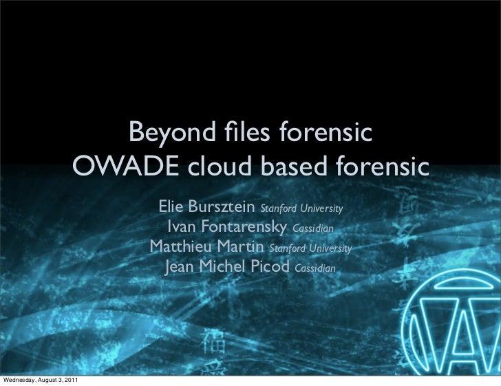 Beyond files forensic                      OWADE cloud based forensic                             Elie Bursztein Stanford U...