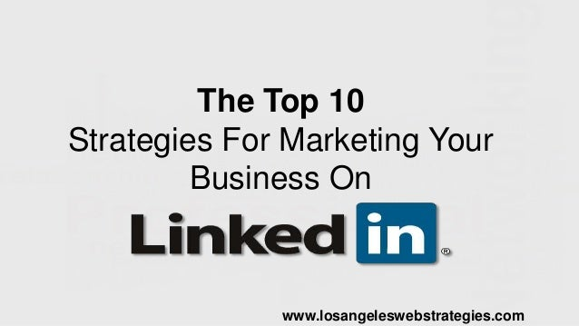 The Top 10 Strategies For Marketing Your Business On www.losangeleswebstrategies.com