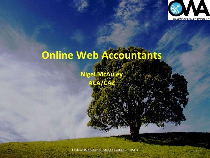 Online Web Accountants Nigel McAuley ACA/CAZ Online Web Accounting Limited (OWA)) Outsourcing, an Irish solution.
