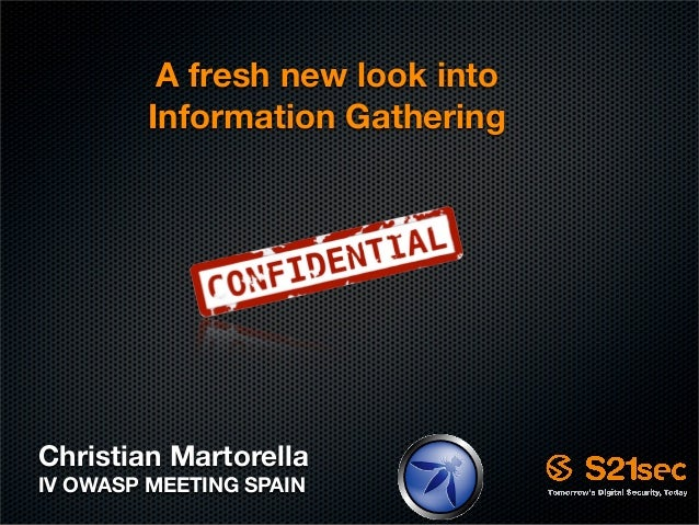 A fresh new look into         Information GatheringChristian MartorellaIV OWASP MEETING SPAIN