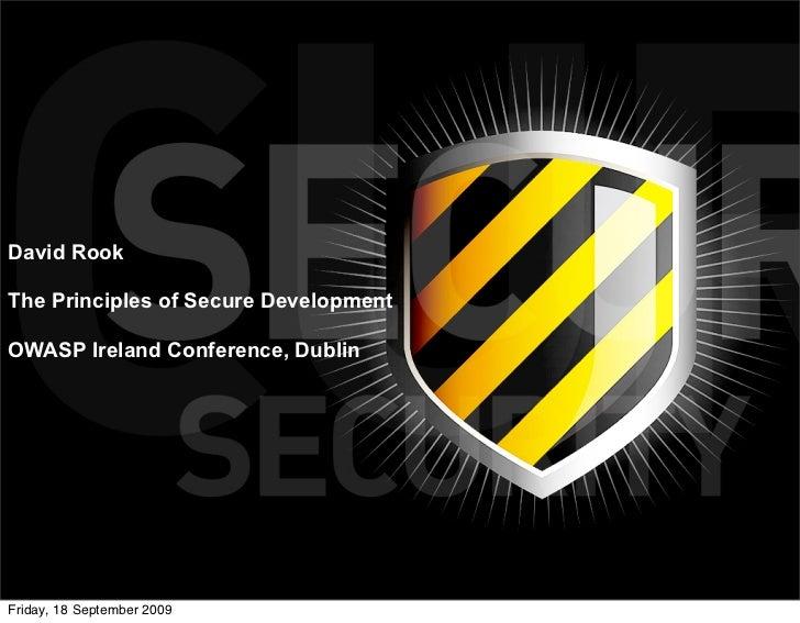 David RookThe Principles of Secure DevelopmentOWASP Ireland Conference, DublinFriday, 18 September 2009