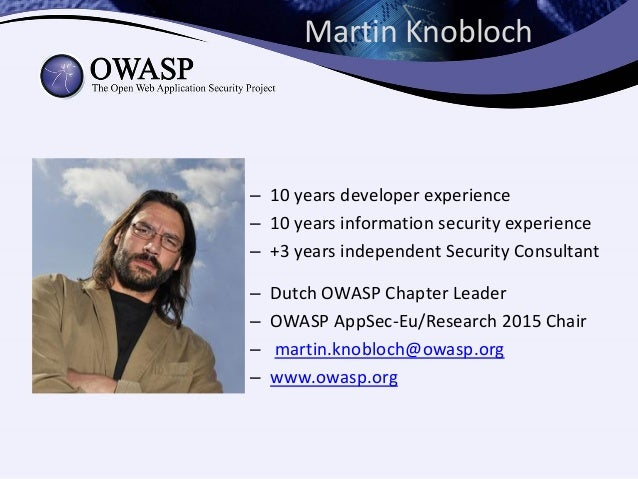 Martin Knobloch – 10 years developer experience – 10 years information security experience – +3 years independent Security...
