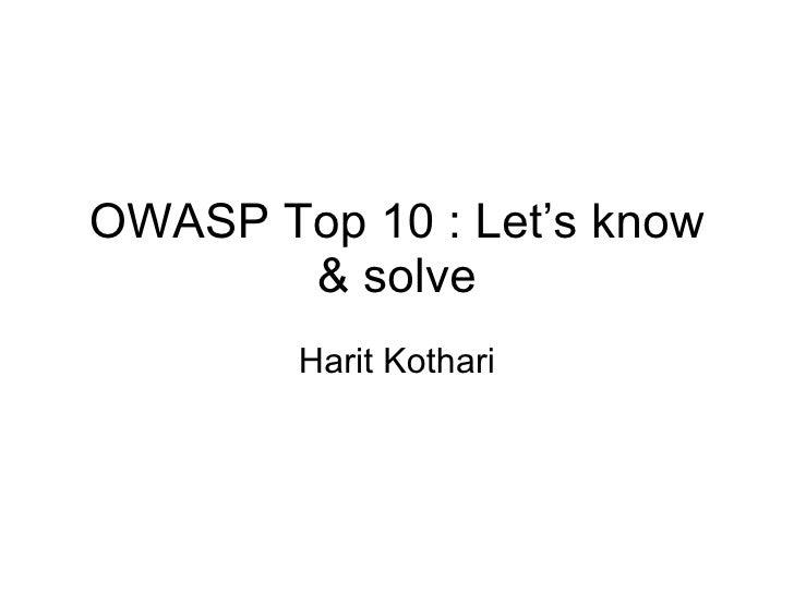 OWASP Top 10 : Let's know & solve Harit Kothari