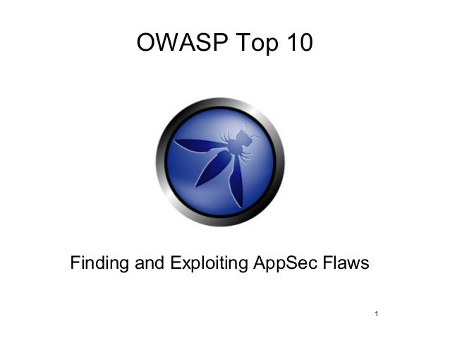 OWASP Top 10Finding and Exploiting AppSec Flaws                                      1