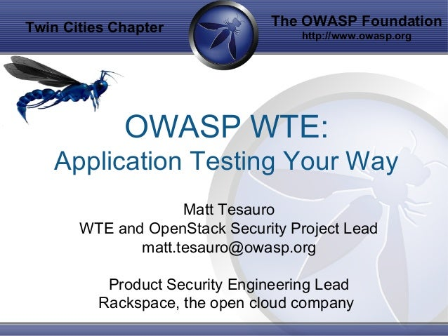 The OWASP Foundation http://www.owasp.org OWASP WTE: Application Testing Your Way Matt Tesauro WTE and OpenStack Security ...