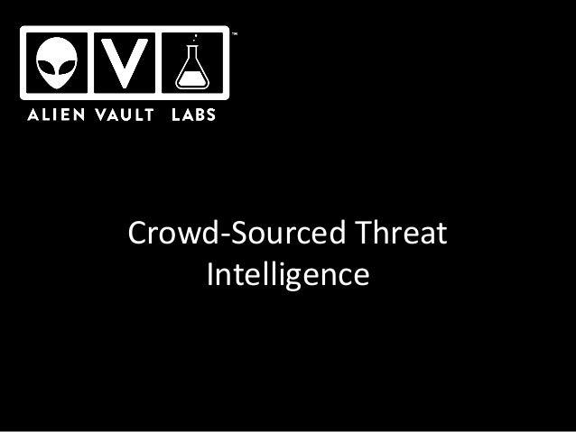 Crowd-Sourced Threat Intelligence