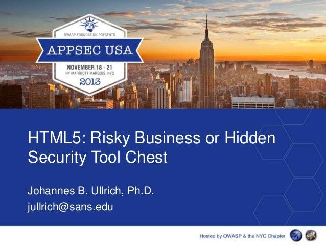 HTML5: Risky Business or Hidden Security Tool Chest Johannes B. Ullrich, Ph.D. jullrich@sans.edu
