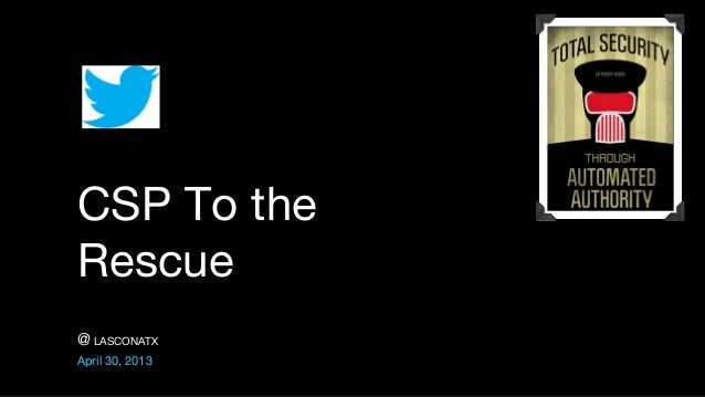 @ LASCONATXApril 30, 2013CSP To theRescue