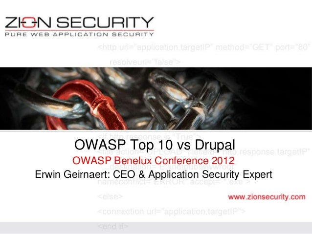 OWASP Top 10 vs Drupal       OWASP Benelux Conference 2012Erwin Geirnaert: CEO & Application Security Expert