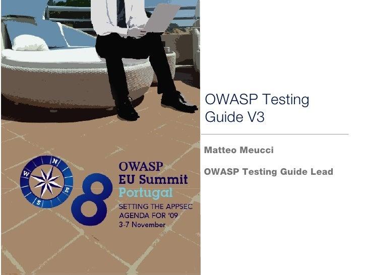 OWASP Testing Guide V3 <ul><li>Matteo Meucci </li></ul><ul><li>OWASP Testing Guide Lead </li></ul>