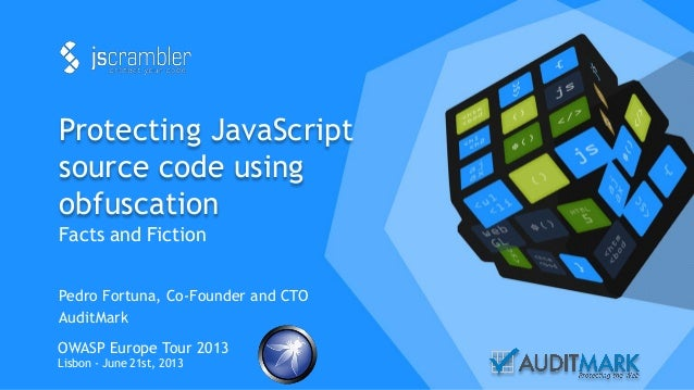 Protecting JavaScript source code using obfuscation Facts and Fiction Pedro Fortuna, Co-Founder and CTO AuditMark OWASP Eu...