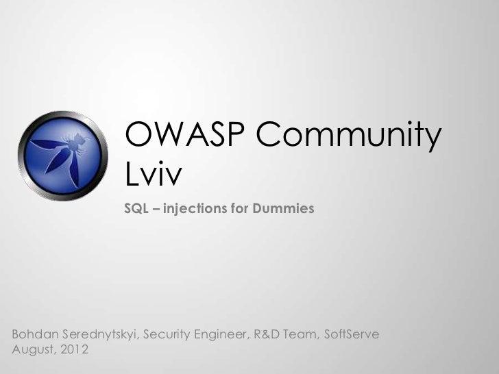 OWASP Community                  Lviv                  SQL – injections for DummiesBohdan Serednytskyi, Security Engineer,...