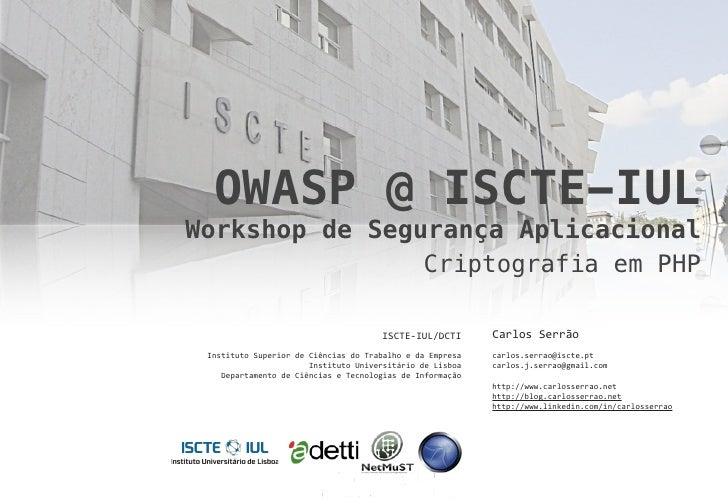 OWASP @ ISCTE-IUL Workshop de Segurança Aplicacional                 Criptografia em PHP                                  ...