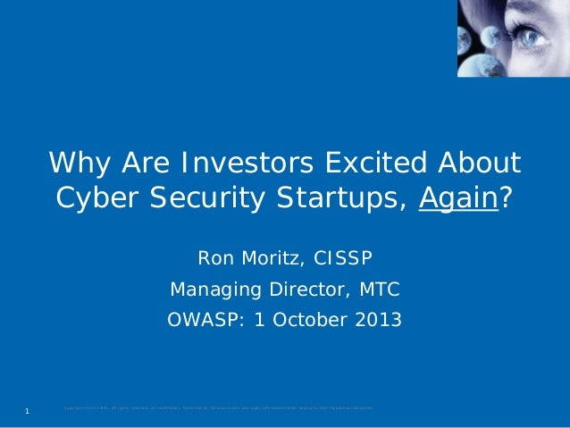 Why Are Investors Excited About Cyber Security Startups, Again? Ron Moritz, CISSP Managing Director, MTC OWASP: 1 October ...