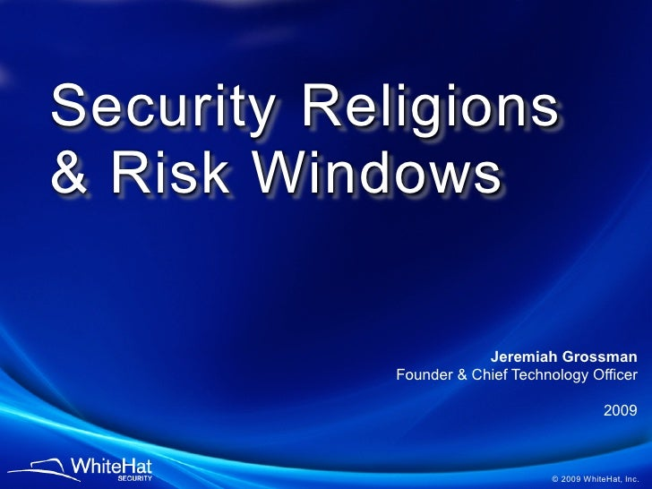 Security Religions & Risk Windows OWASP New York                                 Jeremiah Grossman                  Founde...