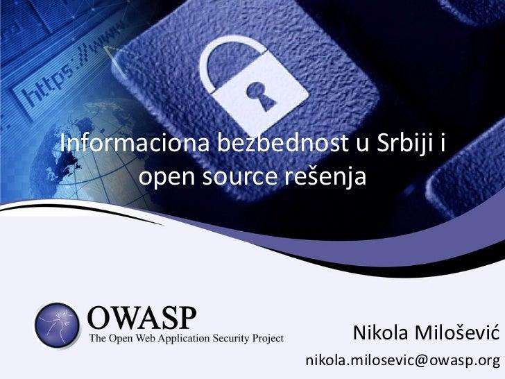 Informaciona bezbednost u Srbiji i      open source rešenja                           Nikola Milošević                    ...