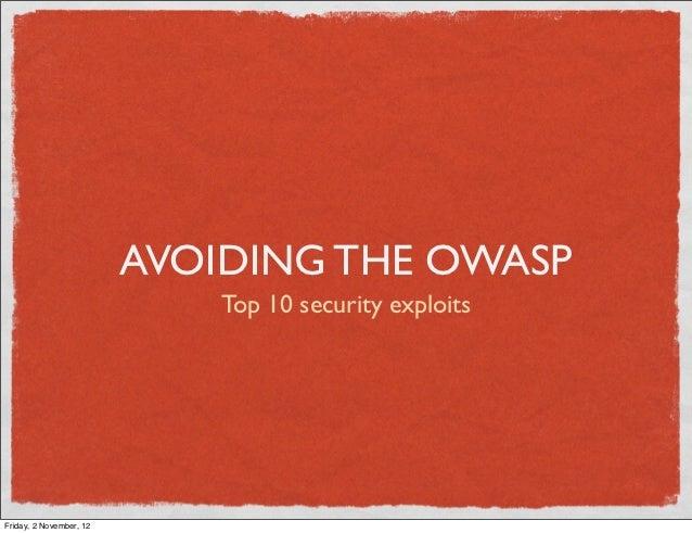 AVOIDING THE OWASP                             Top 10 security exploitsFriday, 2 November, 12