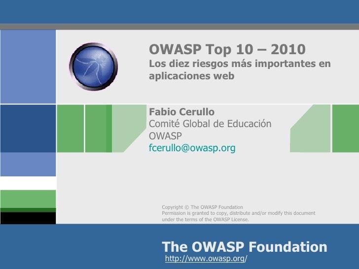 OWASP Top 10 – 2010 Los diez riesgos más importantes en aplicaciones web Fabio Cerullo Comité Global de Educación  OWASP  ...