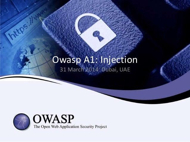 Owasp A1: Injection 31 March 2014: Dubai, UAE