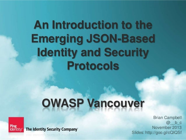 An Introduction to the Emerging JSON-Based Identity and Security Protocols OWASP Vancouver 1  Brian Campbell @__b_c Novemb...