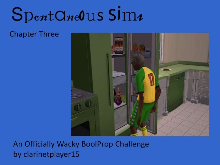 Spontaneous SimsChapter ThreeAn Officially Wacky BoolProp Challengeby clarinetplayer15