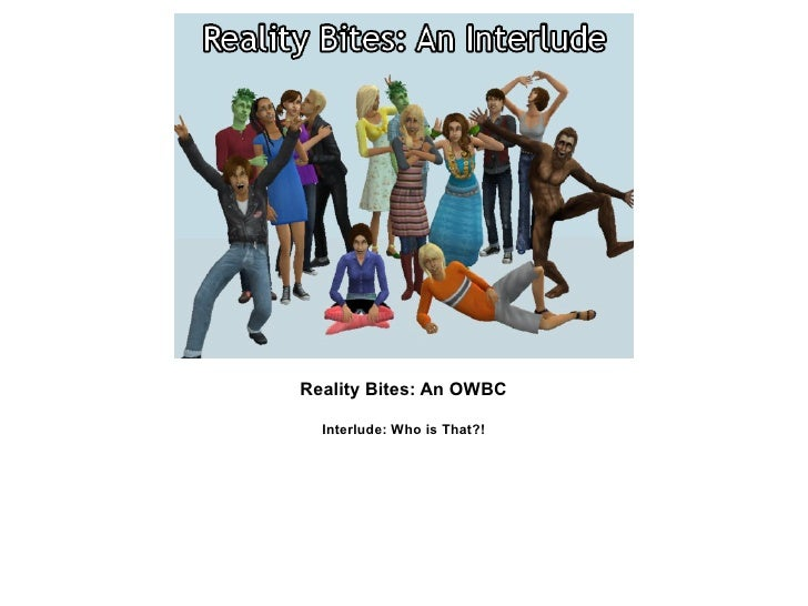 Reality Bites: An OWBC  Interlude: Who is That?!