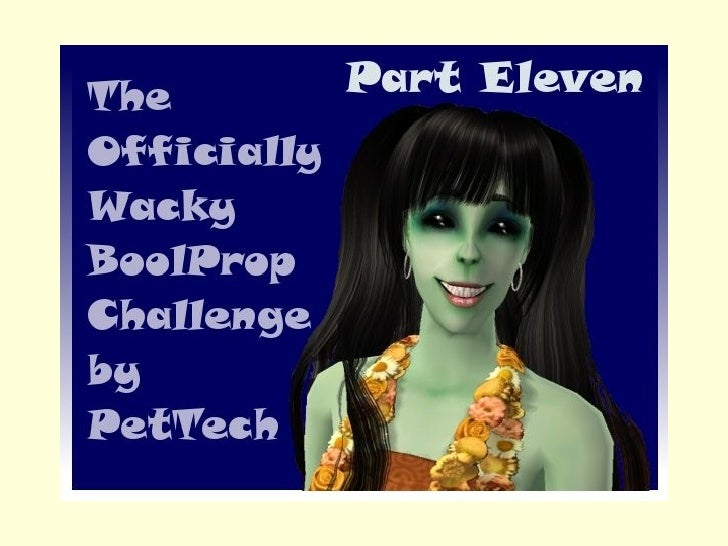 The Offically Wacky BoolProp Challenge by PetTech Part Eleven