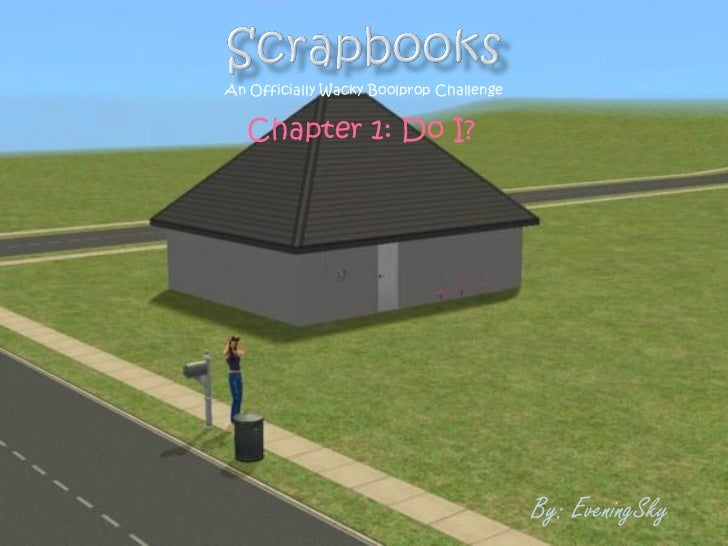 An Officially Wacky Boolprop Challenge   Chapter 1: Do I?                                         By: EveningSky