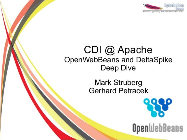 CDI @ ApacheOpenWebBeans and DeltaSpike        Deep Dive       Mark Struberg      Gerhard Petracek