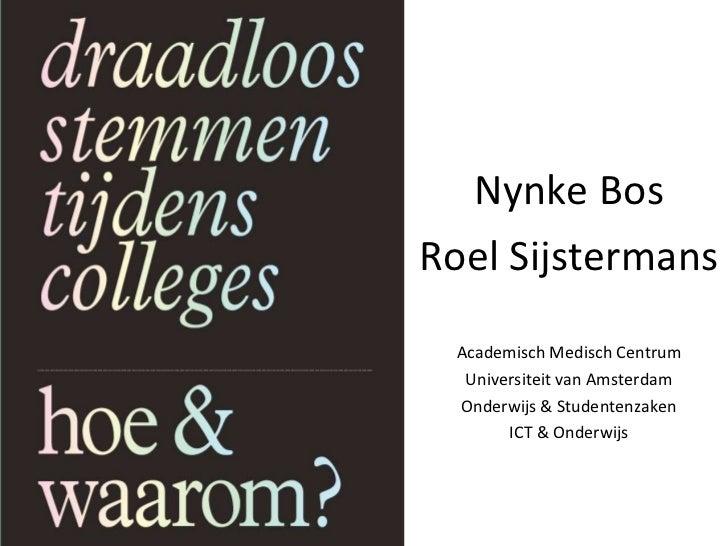 Nynke Bos Roel Sijstermans Academisch Medisch Centrum Universiteit van Amsterdam Onderwijs & Studentenzaken ICT & Onderwijs