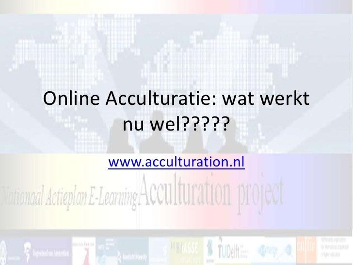 Online Acculturatie: wat werkt nu wel?????<br />www.acculturation.nl<br />
