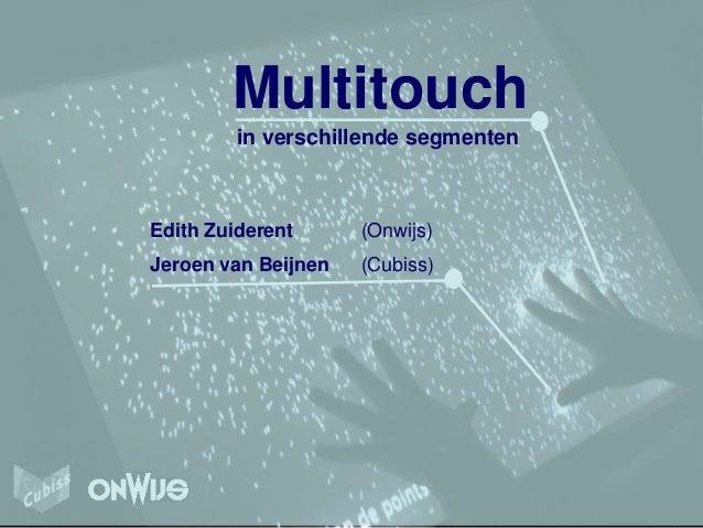 Edith Zuiderent (Onwijs) Jeroen van Beijnen (Cubiss) in verschillende segmenten Multitouch