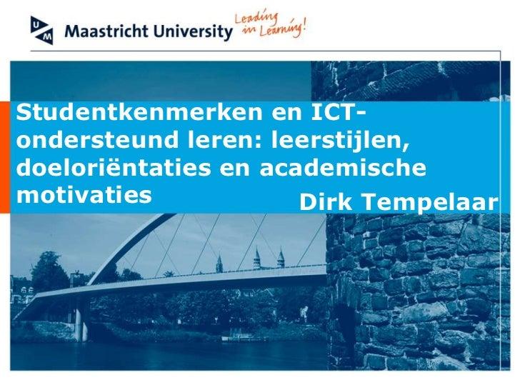 OWD2010 - 2 - Studentkenmerken en ICT-ondersteunend leren: leerstijlen, doelorientaties en academische motivaties - Dirk Tempelaar
