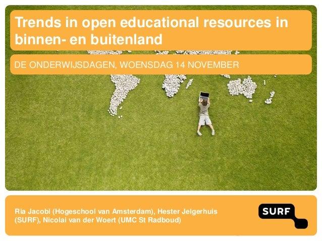 Trends in open educational resources inbinnen- en buitenlandDE ONDERWIJSDAGEN, WOENSDAG 14 NOVEMBERRia Jacobi (Hogeschool ...