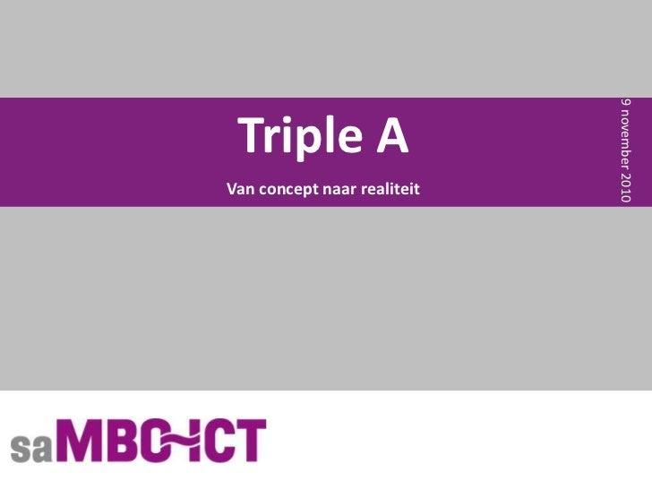 Triple A<br />Van concept naar realiteit<br />9 november 2010<br />