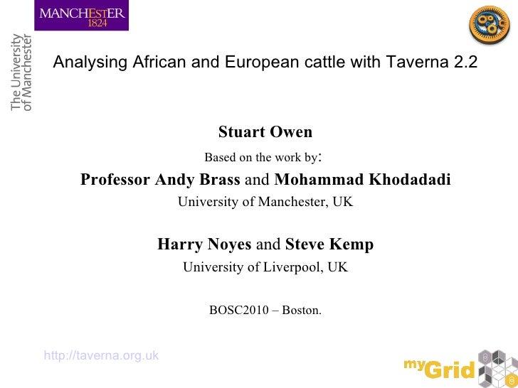 Analysing African and European cattle with Taverna 2.2 <ul><li>Stuart Owen </li></ul><ul><li>Based on the work by :  </li>...