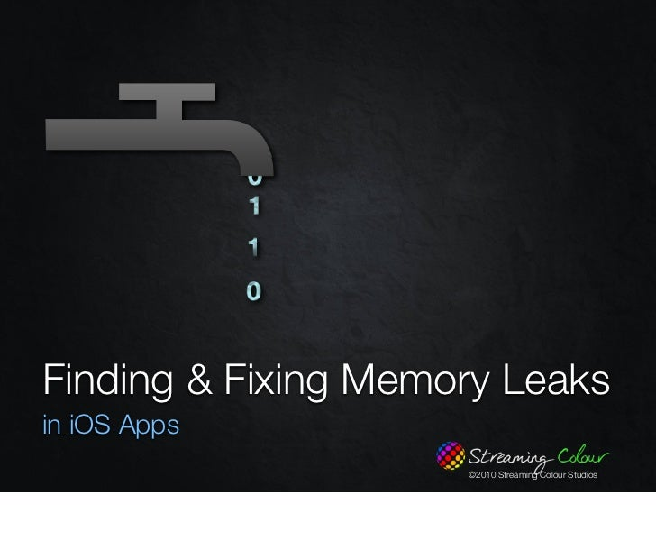 Finding & Fixing Memory Leaks in iOS Apps                      ©2010 Streaming Colour Studios