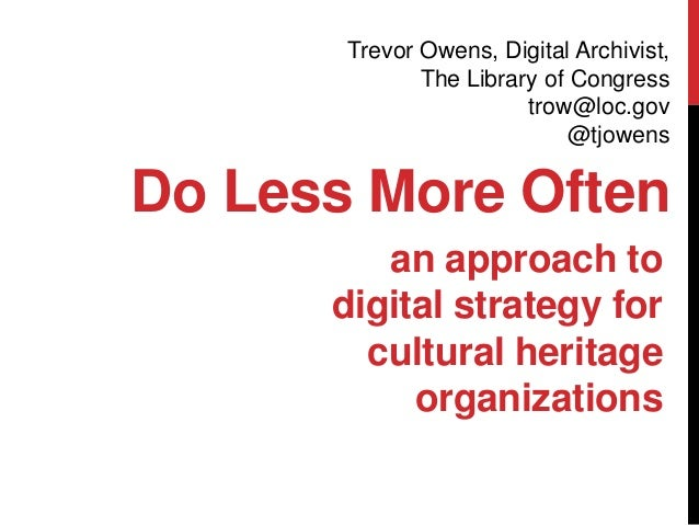 Doing Less More Often: An Approach to Digital Strategy for Cultural Heritage Orginizations