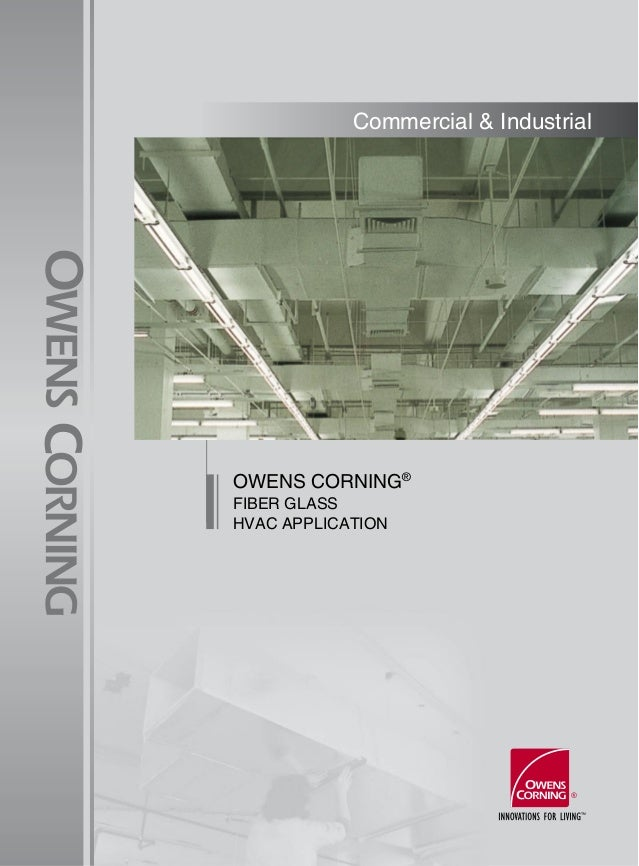 Commercial & IndustrialOWENS CORNING®FIBER GLASSHVAC APPLICATION