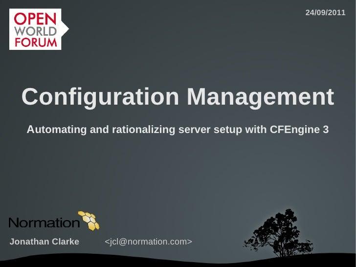 24/09/2011  Configuration Management   Automating and rationalizing server setup with CFEngine 3Jonathan Clarke   <jcl@nor...
