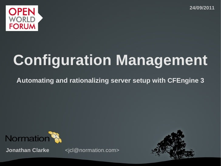 24/09/2011  Configuration Management   Automating and rationalizing server setup with CFEngine 3Jonathan Clarke   <jcl@nor...
