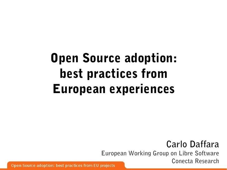 Open Source adoption:  best practices from European experiences                                  Carlo Daffara         Eur...