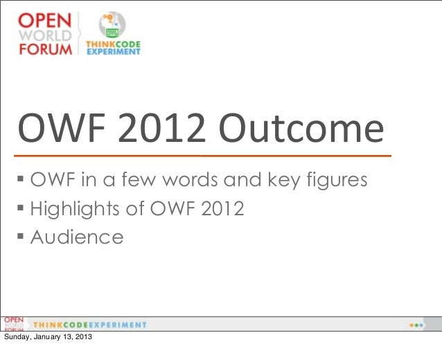 OWF 2012 Outcome    OWF in a few words and key figures    Highlights of OWF 2012    AudienceSunday, January 13, 2013