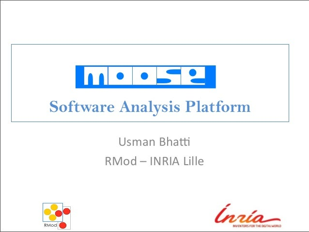 Software Analysis Platform Usman	   Bha) RMod	   –	   INRIA	   Lille