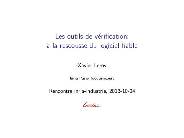 Les outils de v´erification: `a la rescousse du logiciel fiable Xavier Leroy Inria Paris-Rocquencourt Rencontre Inria-indust...